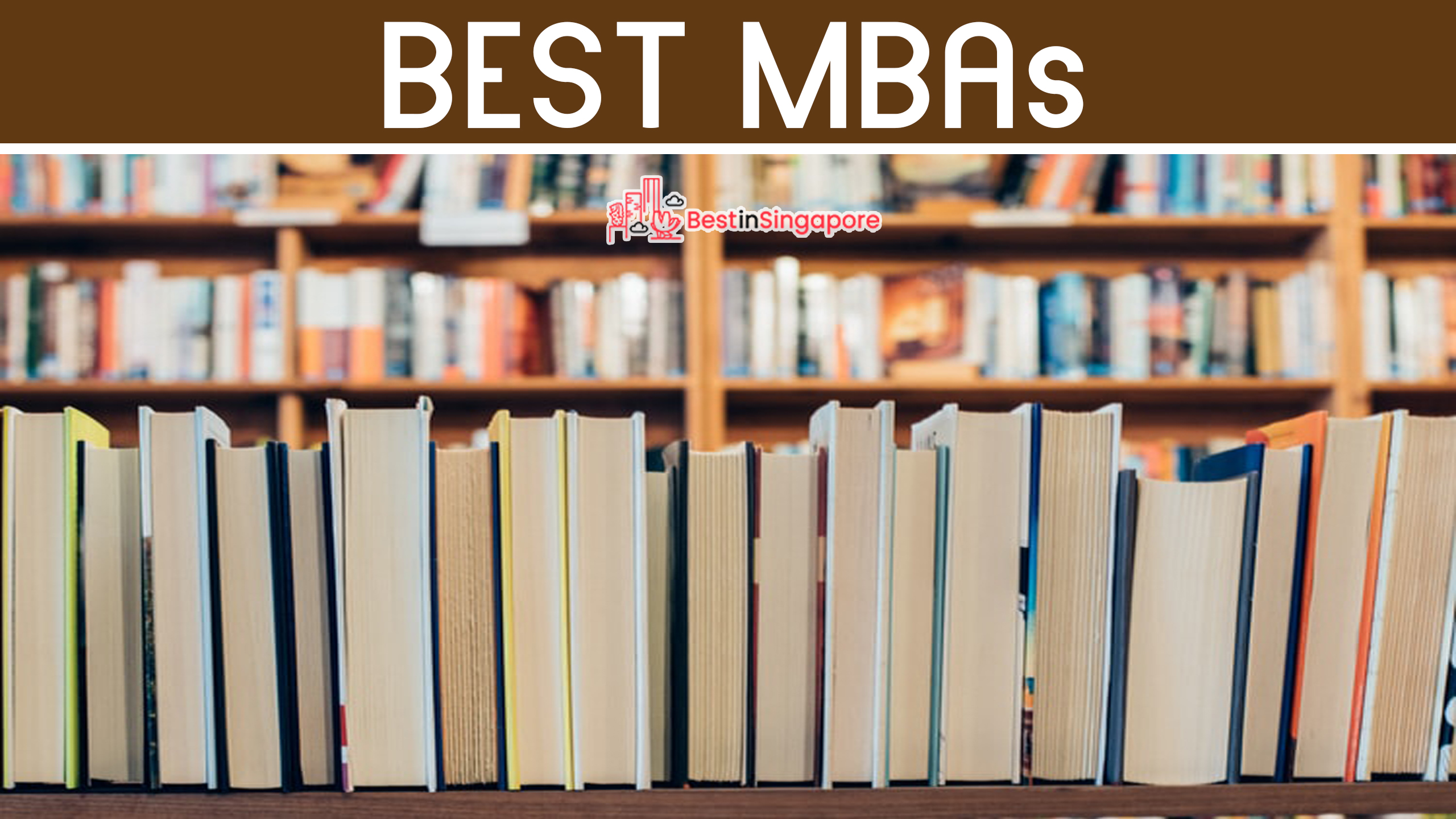 Top 7 Schools For An MBA In Singapore