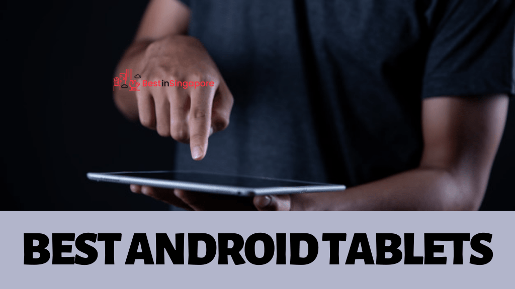 Best Android Tablets in Singapore