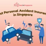 8 Reliable and Best Personal Accident Insurance in Singapore